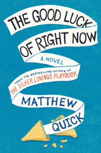 The Good Luck Of Right Now by Matthew Quick | Book Review