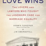 Love Wins: The Lovers And Lawyers Who Fought The Landmark Case For Marriage Equality by Debbie Cenziper and Jim Obergefell is about Obergefell v. Hodges.