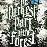 The Darkest Part Of The Forest by Holly Black basically caught my interest because Holly Black writes such gorgeously rendered, kind of odd stories.