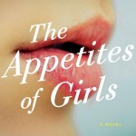 The Appetites Of Girls by Pamela Moses is actually kind of a neat book. I mean it is so intelligent. There's a lot to chew on as you read it.