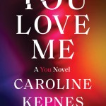I'll admit, I was really looking forward to You Love Me by Caroline Kepnes. I devoured the other two books in Kepnes' You series
