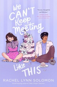 We Can't Keep Meeting Like This by Rachel Lynn Solomon is a solid story about conceptualizing love as a performance and how that can negatively impact one's relationships.