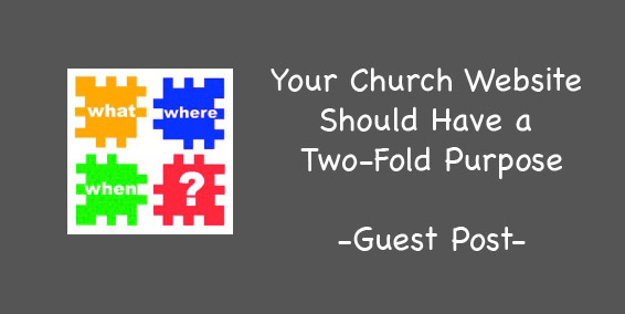Guest Post - Your Church Website Should Have a Two Fold Purpose