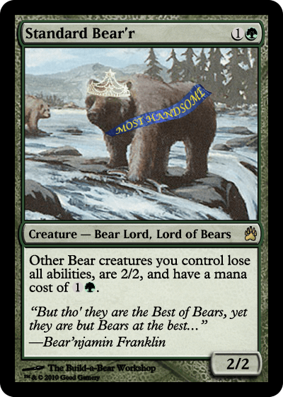 Standard Bearer. Costs 1G. Type - Bear Lord, Lord of Bears. Other Bear creatures you control lose all abilities, are 2/2, and have a mana cost of 1G. 2/2.