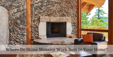 Where Do Stone Mosaics Work Best in Your Home-