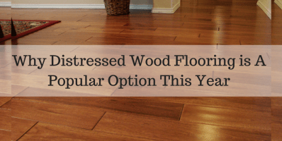 Why Distressed Wood Flooring is A Popular Option This Year