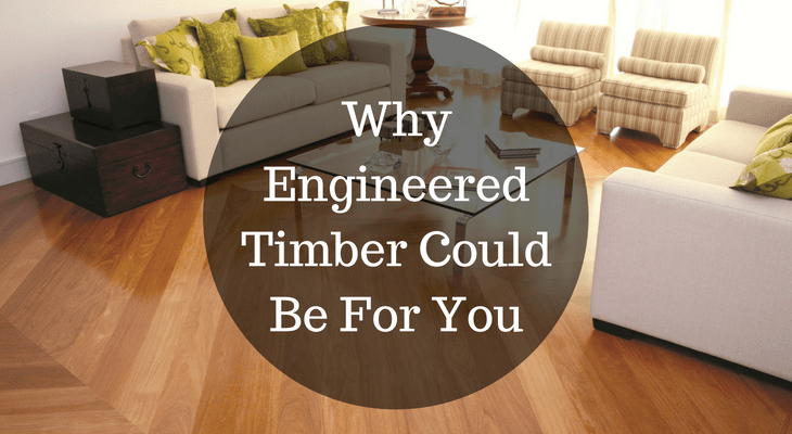 Why Engineered Timber Could Be For You
