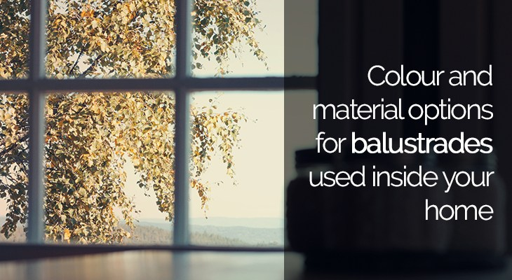 Colour And Material Options For Balustrades Used Inside Your Home