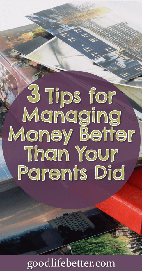 3 Tips for Managing Money Better Than Your Parents Did
