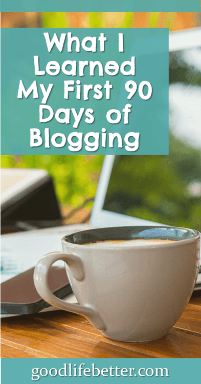 My first 90 days of blogging were super crazy--I can't believe how much I learned! #BloggerLife #GoodLifeBetter