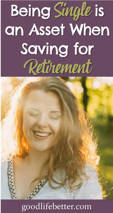 There are a lot of positives to being single as you prepare for retirment--really! #BeingSingle #RetirementPlanning #GoodLifeBetter