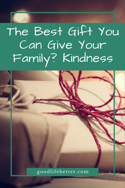 Your time and your kindness are worth more to your family than material goods!
