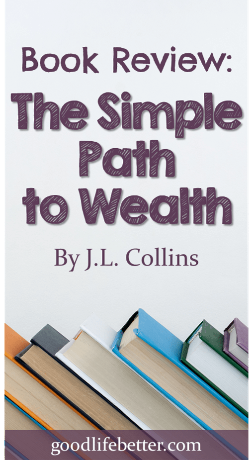 Does the thought of investing scare you? I highly recommend The Simple Path to Wealth. It does a great job of explaining how simple steps can help you accumulate wealth during your lifetime. #Investing #IndexFunds #GoodLifeBetter