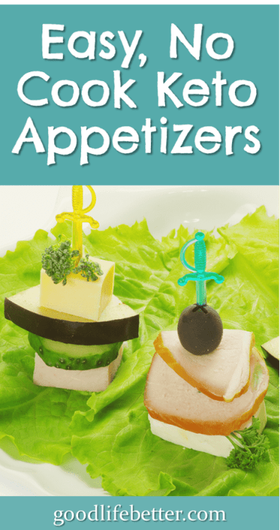 Looking for some easy, no-cook keto appetizers? Here are some of my favorites.#Keto #KetoAppetizers #GoodLifeBetter