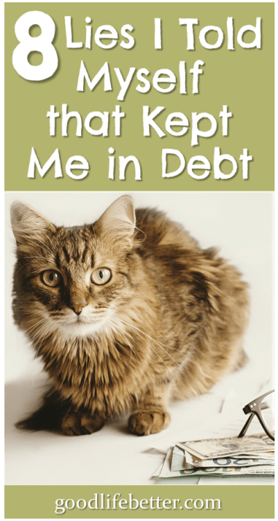 Getting out of debt isn't easy but it's especially hard when you aren't being honest with yourself about the impact of debt on your life. This was true for me. These are 8 lies I told myself that enabled me to stay in debt longer than I should have been. #Debt #Debtfree #MoneyMindset #GoodLifeBetter