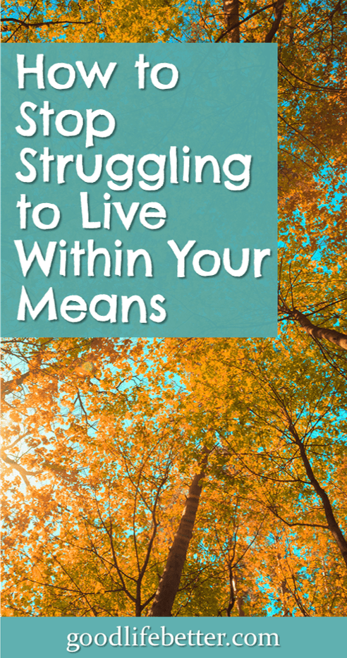 How to Stop Struggling to Live Within Your Means