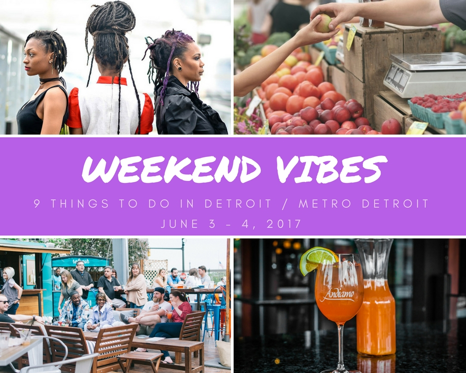 9 Things to Do in Detroit, Weekend June 3 – 4