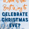 What is the best way to celebrate Christmas Eve? Recipes and tips for a fun, relaxed evening with family.