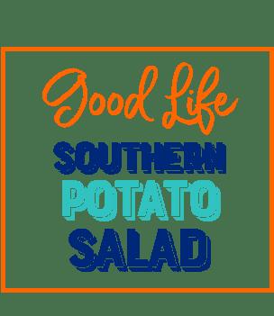 Good Life Southern Potato Salad