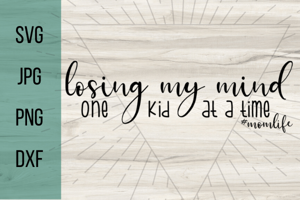 Free Losing my mind one kid at a time SVG. Mom life SVGs are the best! Have fun making this fun DIY #momlife project you can make with your Cricut #cricut #freesvg