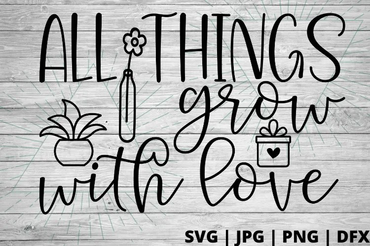 Download All things grow with love SVG - Good Morning Chaos