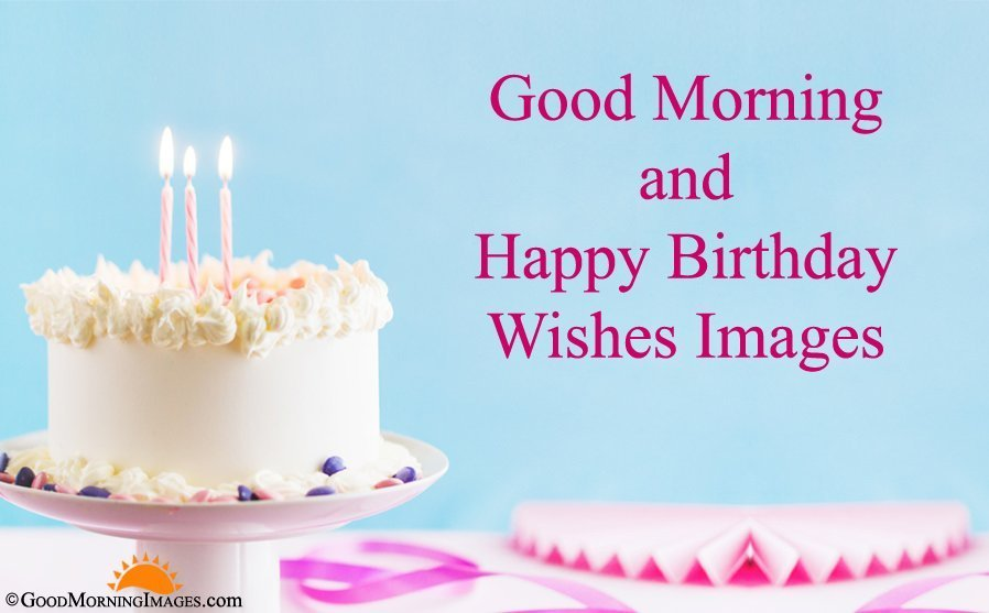 Good Morning Happy Birthday Wishes Quotes With Hd Images