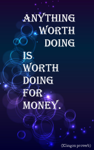 anything worth doing (is worth doing for money)