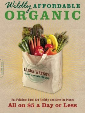 Wildly Affordable Organic: Eat Fabulous Food, Get Healthy, and Save the Planet–All on $5 a Day or Less