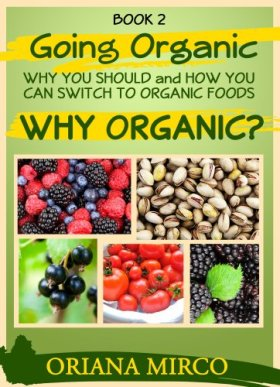 Organic Foods (Going Organic: Why You Should and How You Can Switch to Organic Foods Book 2)
