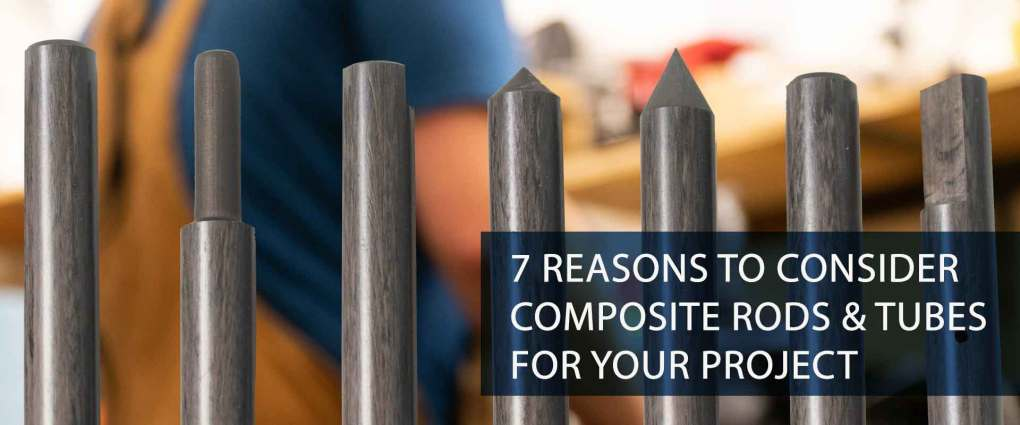7 reasons to consider composite rods and tubes for your project