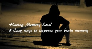 Having Memory Loss? 5 Easy ways to improve your brain memory