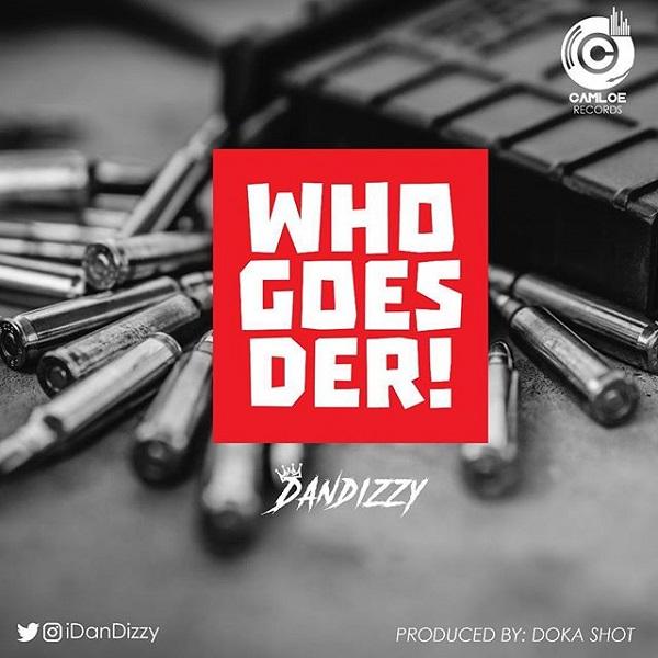 DanDizzy – Who Goes Der (Port Harcourt)