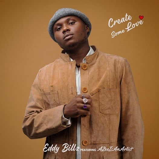 Eddy Billz – Create Some Love featuring AZeelsAnArtist