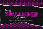 Falz ft. Niniola, Kamo Mphela, Mpura, Sayfar – Squander (Remix)