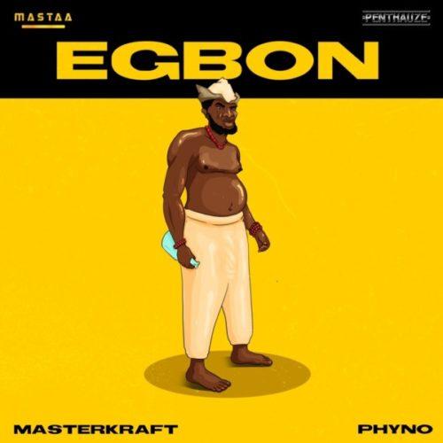 MasterKraft – Egbon ft Phyno