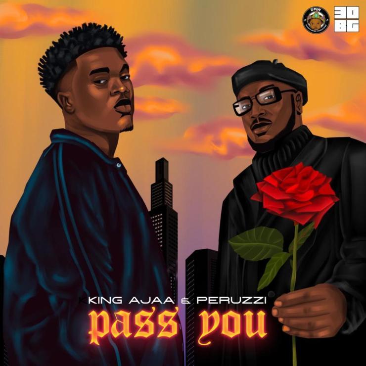 King Ajaa ft. Peruzzi – Pass You download