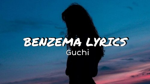 "Guchi – ""Benzema"" Lyrics"