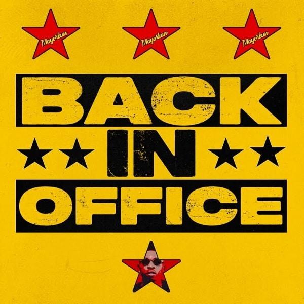Mayorkun – Back In Office download
