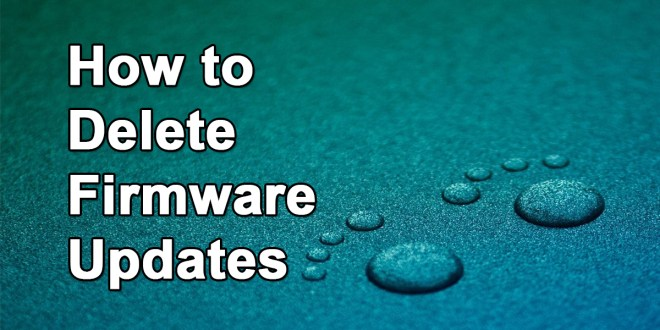 How to Uninstall/Delete Firmware Updates 2019