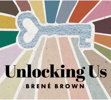 Brené Brown UNLOCKING US