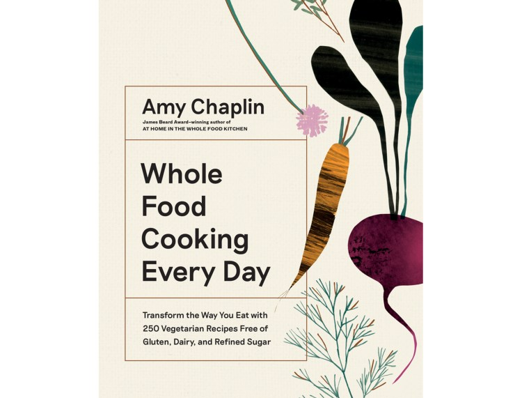 <em>Whole Food Cooking Every Day</em> by Amy Chaplin