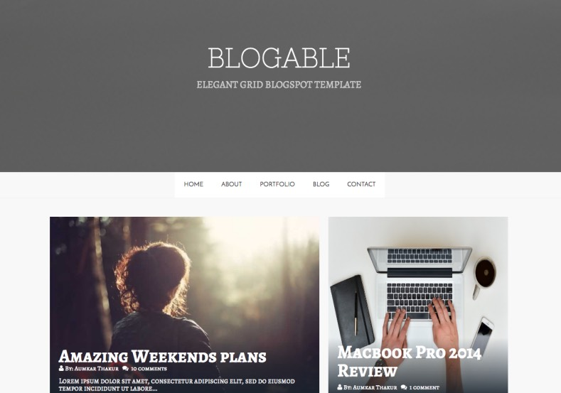 Blogable Responsive Blogger Template. Blogger Themes. Free Blogspot templates for your blogger blog. Best suitable for news blog templates. Best Ads ready blogspot templates help for add adsense ad code and easily showing adsence ads in your blog. Adapted from WordPress templates are converted from WordPress themes. It is help for take your rich. Blogger magazine template specially designed for magazine blogs. The writers can utilize this themes for take blog attractive to users. Elegant themes are more used themes in most of the blogs. Use minimalist blog templates for rich look for your blog. Free premium blogger themes means, themes authors release two types of themes. One is premium another one is free. Premium templates given for cost but free themes given for no cost. You no need pay From California, USA. $10 USD, or $20 USD and more. But premium buyers get more facilities from authors But free buyers. If you run game or other animation oriented blogs, and you can try with Anime blog templates. Today the world is fashion world. So girls involve to the criteria for make their life fashionable. So we provide fashion blogger themes for make your fashionable. News is most important concept of the world. Download news blogger templates for publishing online news. You can make your blog as online shopping store. Get Online shopping store blogger template to sell your product. Navigation is most important to users find correct place. Download drop down menu, page navigation menu, breadcrumb navigation menu and vertical dropdown menu blogspot themes for free. Google Guide to blogging tips and tricks for bloggers. Google bloggers can get blogspot trick and tips for bloggers. Blog templates portfolio professional blogspot themes, You can store your life moments with your blogs with personal pages templates. Video and movie blogs owners get amazing movie blog themes for their blogs. Business templates download. We publish blogger themes for photographers. Photographers easily share photos via photography blog themes. St valentine Christmas Halloween templates. Download Slideshow slider templates for free. Under construction coming soon custom blogspot template. Best beautiful high quality Custom layouts Blog templates from templateism, SoraTemplates, templatetrackers, simple, cute free premium professional unique designs blog themes blogspot themes. Seo ready portfolio anime fashion movie movies health custom layouts best download blogspot themes simple cute free premium professional unique designs xml html code html5. Blogable Responsive Blogger Template