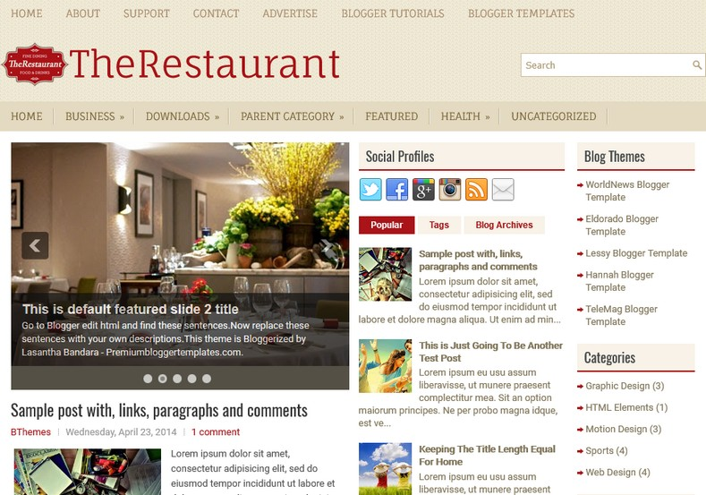 TheRestaurant Blogger Template. Blogger Themes. Free Blogspot templates for your blogger blog. Best suitable for news blog templates. Ads ready blogspot templates help for add adsense ad code and easily showing adsence ads in your blog. Adapted from WordPress templates are converted from WordPress themes. It is help for take your rich. Blogger magazine template specially designed for magazine blogs. The writers can utilize this themes for take blog attractive to users. Elegant themes are more used themes in most of the blogs. Use minimalist blog templates for rich look for your blog. Free premium blogger themes means, themes authors release two types of themes. One is premium another one is free. Premium templates given for cost but free themes given for no cost. You no need pay From California, USA. $10 USD, or $20 USD and more. But premium buyers get more facilities from authors But free buyers. If you run game or other animation oriented blogs, and you can try with Anime blog templates. Today the world is fashion world. So girls involve to the criteria for make their life fashionable. So we provide fashion blogger themes for make your fashionable. News is most important concept of the world. Download news blogger templates for publishing online news. You can make your blog as online shopping store. Get Online shopping store blogger template to sell your product. Navigation is most important to users find correct place. Download drop down menu, page navigation menu, breadcrumb navigation menu and vertical dropdown menu blogspot themes for free. Google Guide. Blogging tips and Tricks for bloggers. Google bloggers can get blogspot trick and tips for bloggers. Blog templates portfolio professional blogspot themes, You can store your life moments with your blogs with personal pages templates. Video and movie blogs owners get amazing movie blog themes for their blogs. Business templates download. We publish blogger themes for photographers. Photographers easily share p