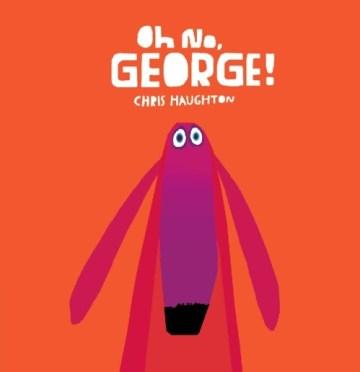 Oh No George by Chris Haughton