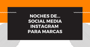 Noches de... Social Media: Instagram para Marcas @ WhatsApp
