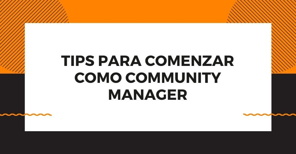 tips para comenzar como community manager