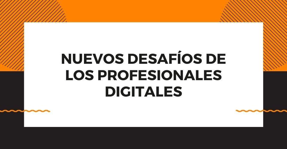 desafíos de los profesionales digitales