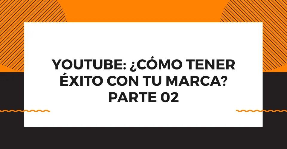YouTube_Cómo_tener_éxito_con_tu_marca_Parte_02