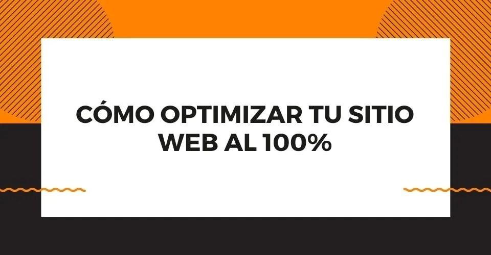 cómo optimizar tu sitio web es algo detrás de lo que debes ir para tener tráfico y buenas visitas