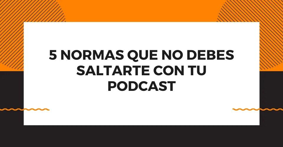 5 Normas para tu podcast